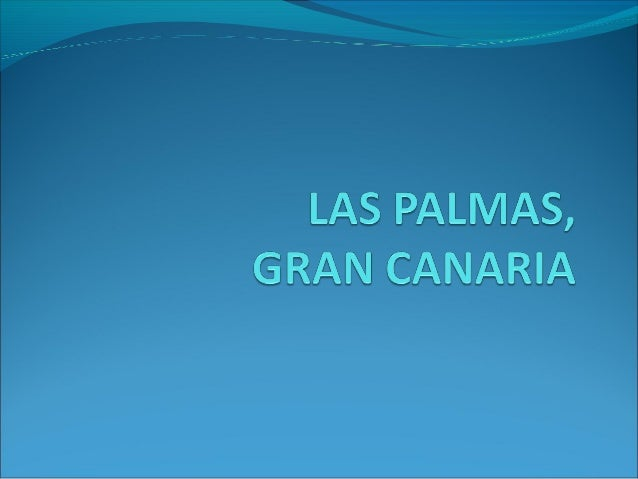 THIS IS OUR ISLAND, GRAN CANARIA. WE LIVE IN THE CAPITAL CITY, LAS PALMAS.