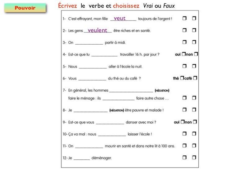 Pouvoir   Écrivez le verbe et choisissez Vrai ou Faux                               veut                     veulent