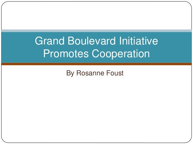 by rosanne foust grand boulevard initiative promotes cooperation