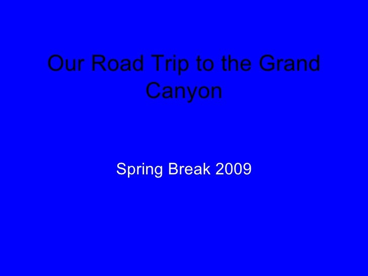 Spring Break 2009 Our Road Trip to the Grand Canyon