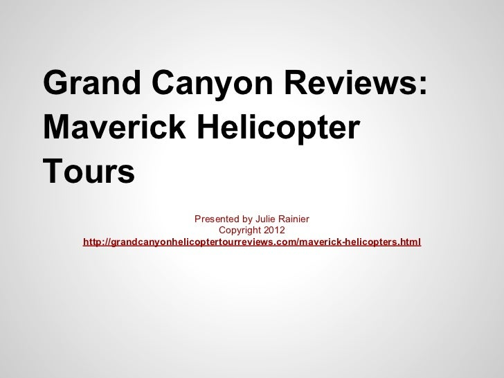 Grand Canyon Reviews:Maverick HelicopterTours                         Presented by Julie Rainier                          ...
