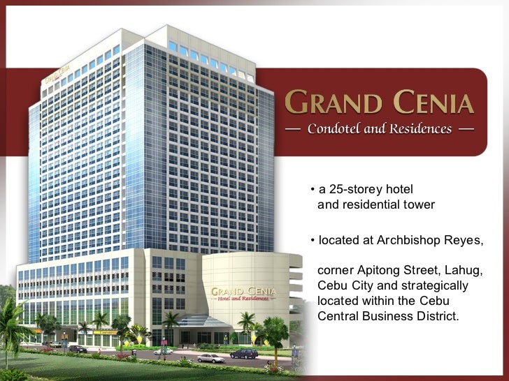 •  a 25-storey hotel  and residential tower  •  located at Archbishop Reyes,  corner Apitong Street, Lahug,  Cebu City and...
