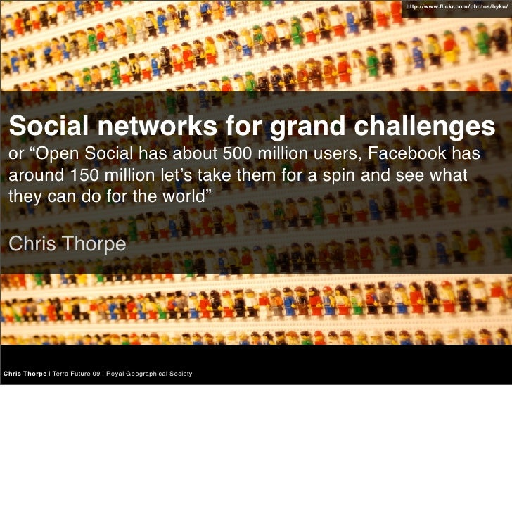 """http://www.flickr.com/photos/hyku/      Social networks for grand challenges  or """"Open Social has about 500 million users, ..."""