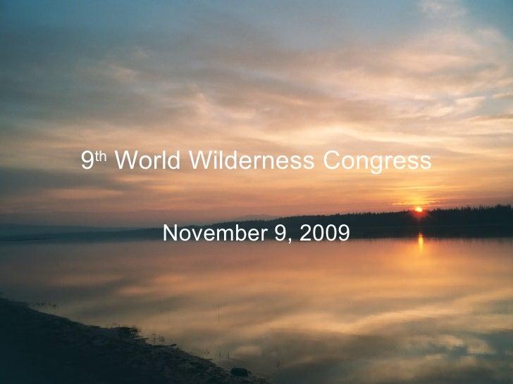 9 th  World Wilderness Congress November 9, 2009