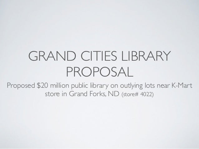 GRAND CITIES LIBRARY           PROPOSALProposed $20 million public library on outlying lots near K-Mart           store in...