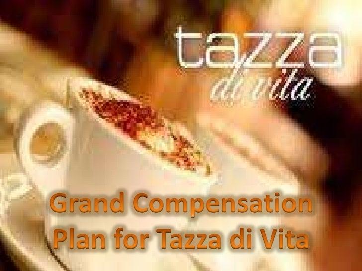 Grand Compensation Plan for Tazzadi Vita<br />