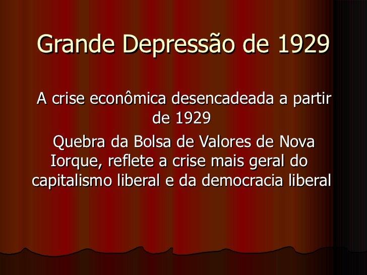 Grande Depressão de 1929 A crise econômica desencadeada a partir de 1929  Quebra da Bolsa de Valores de Nova Iorque, refle...
