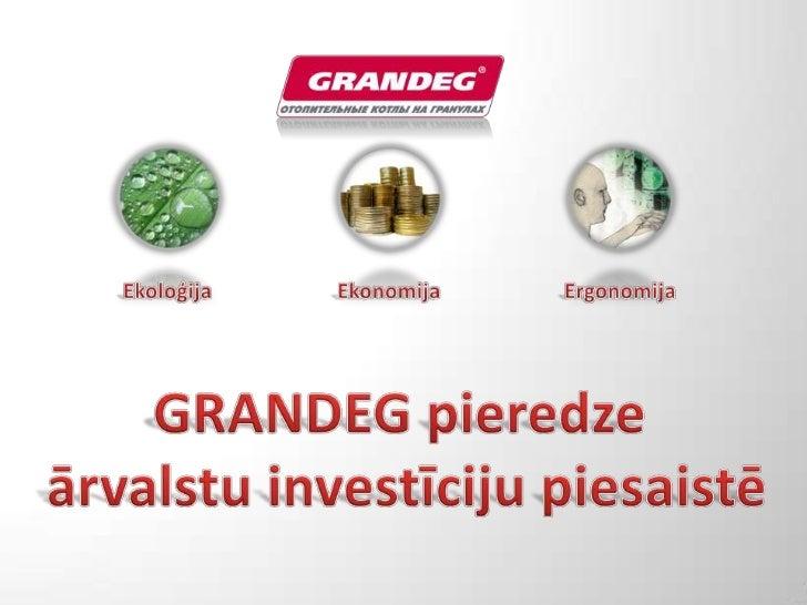 Ekonomija<br />Ekoloģija<br />Ergonomija<br />GRANDEG pieredze<br /> ārvalstu investīciju piesaistē<br />