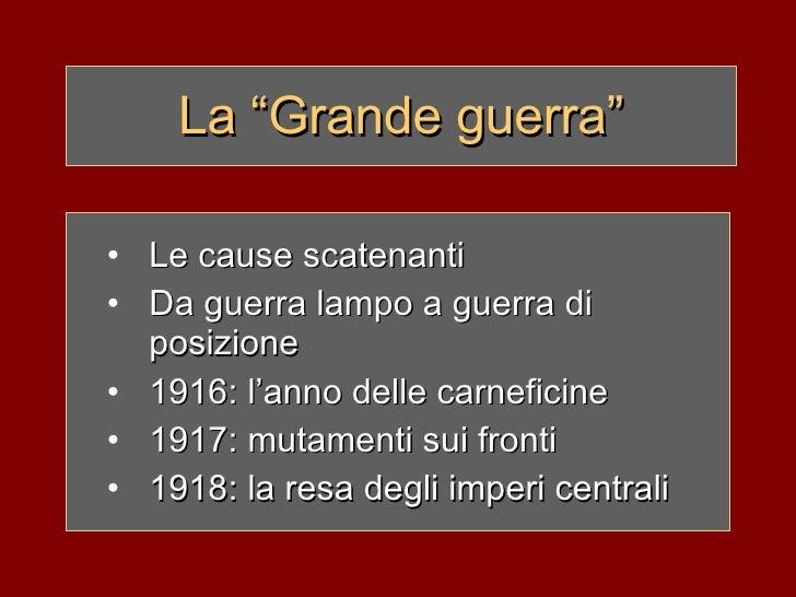 "La ""Grande guerra"" <ul><li>Le cause scatenanti </li></ul><ul><li>Da guerra lampo a guerra di posizione </li></ul><ul><li>1..."