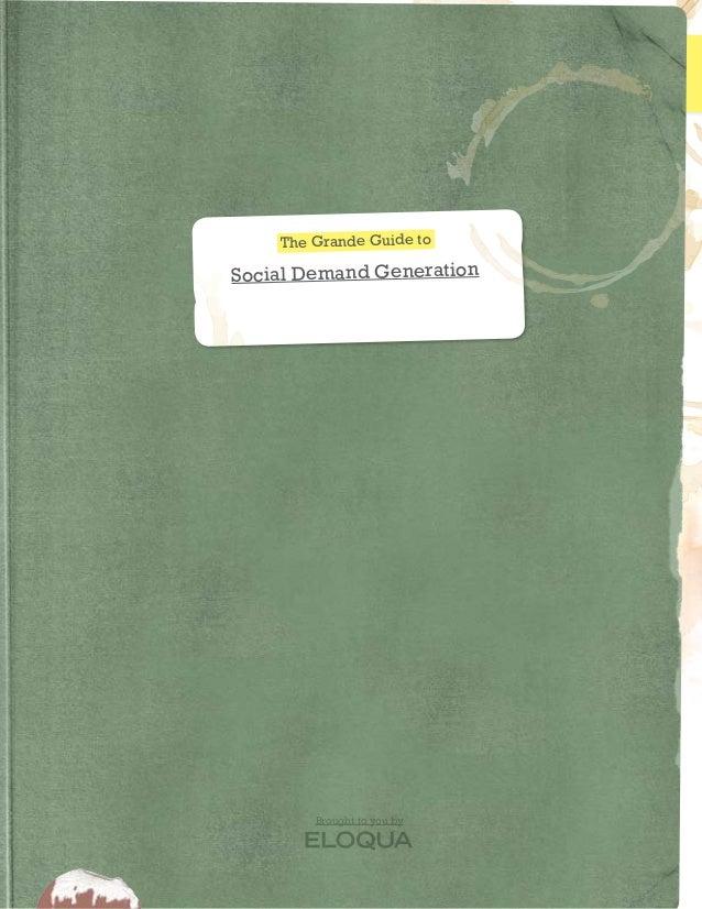 The Grande Guide to  Social Demand Generation  Brought to you by  01  The Grande Guide to Social Demand Generation  www.e...
