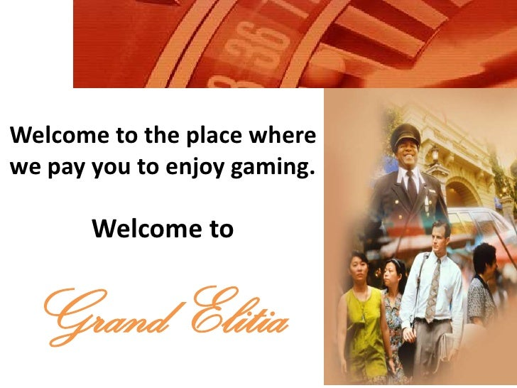 Welcome to the place where we pay you to enjoy gaming.<br />Welcome to<br />Grand Elitia<br />