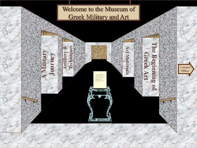 Museum Entrance AMilitary Journey Artillery& Techniques TheBeginningof GreekArt ArtMaterials Welcome to the Museum of Gree...