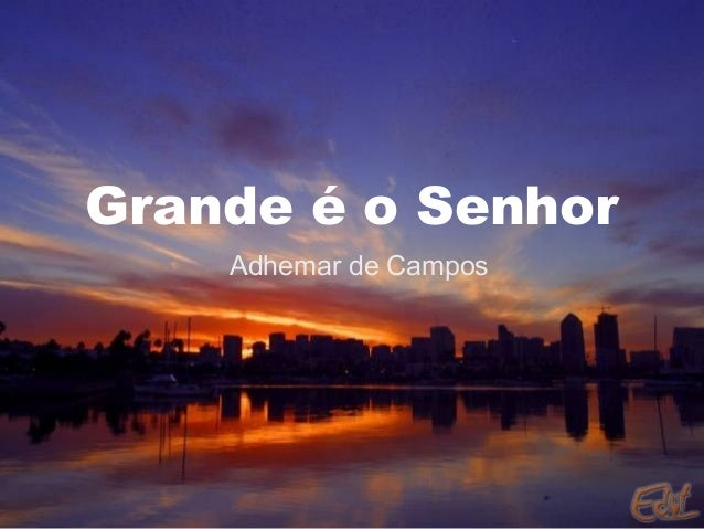 Grande é o Senhor Adhemar de Campos