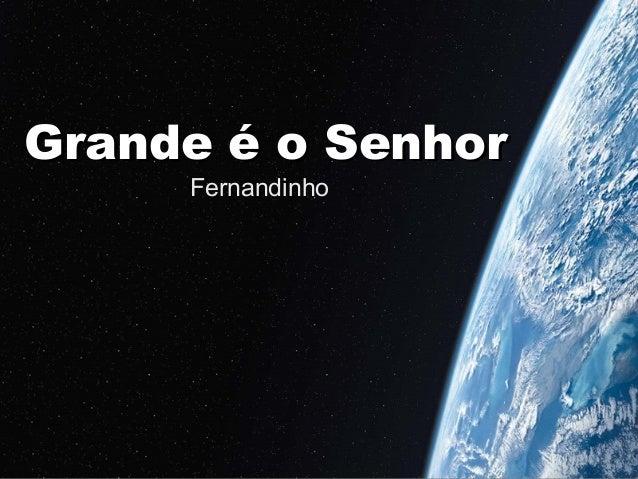 Grande é o SenhorGrande é o Senhor Fernandinho