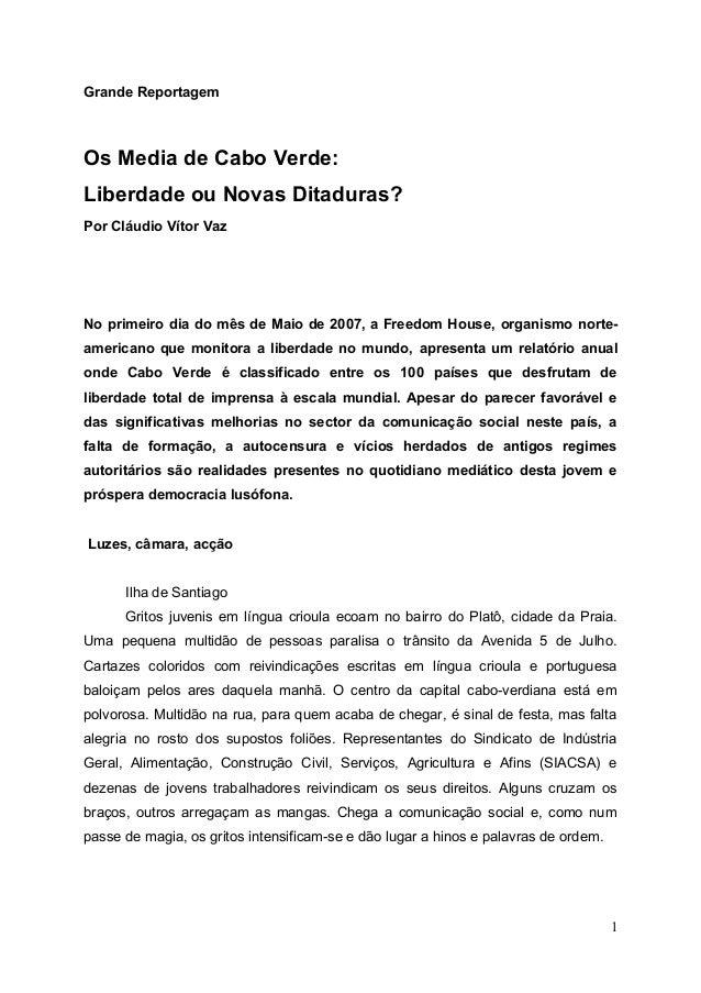 Grande Reportagem Os Media de Cabo Verde: Liberdade ou Novas Ditaduras? Por Cláudio Vítor Vaz No primeiro dia do mês de Ma...