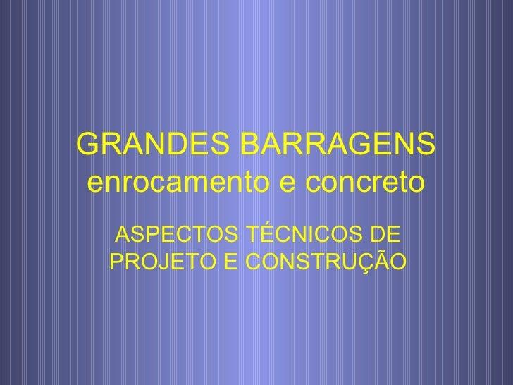 GRANDES BARRAGENS enrocamento e concreto ASPECTOS TÉCNICOS DE PROJETO E CONSTRUÇÃO