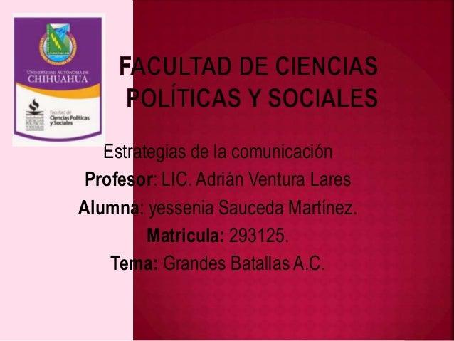 Estrategias de la comunicación Profesor: LIC. Adrián Ventura Lares Alumna: yessenia Sauceda Martínez. Matricula: 293125. T...