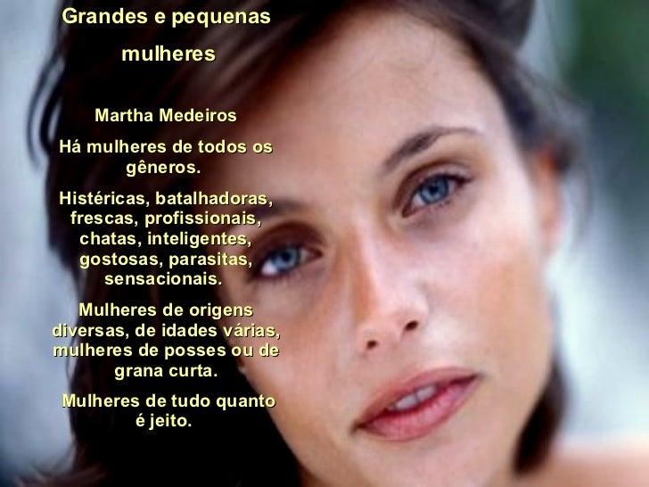 Martha Medeiros Há mulheres de todos os gêneros.  Histéricas, batalhadoras, frescas, profissionais, chatas, inteligentes, ...