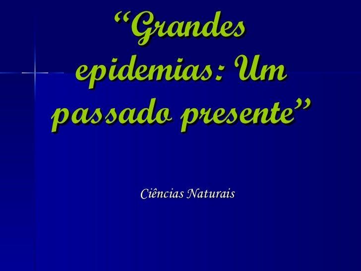 """"""" Grandes epidemias: Um passado presente"""" Ciências Naturais"""