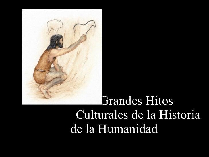 Grandes Hitos    Culturales de la Historia de la Humanidad