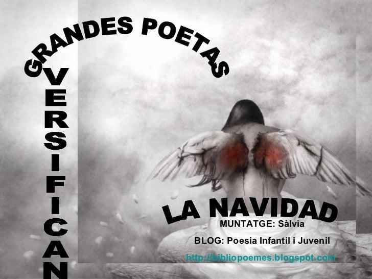 GRANDES POETAS VERSIFICAN LA NAVIDAD MUNTATGE: Sàlvia BLOG: Poesia Infantil i Juvenil http://bibliopoemes.blogspot.com