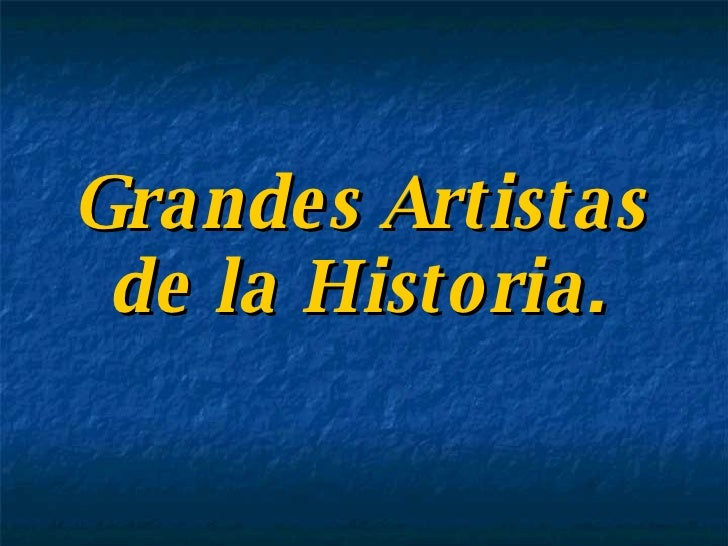 Grandes Artistas de la Historia.