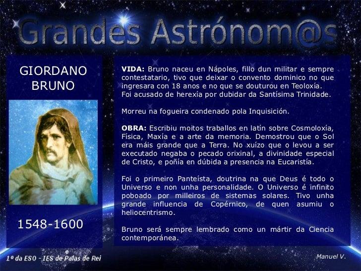 GIORDANO    VIDA: Bruno naceu en Nápoles, fillo dun militar e sempre            contestatario, tivo que deixar o convento ...