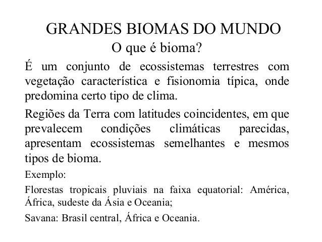 GRANDES BIOMAS DO MUNDO  O que é bioma?  É um conjunto de ecossistemas terrestres com  vegetação característica e fisionom...