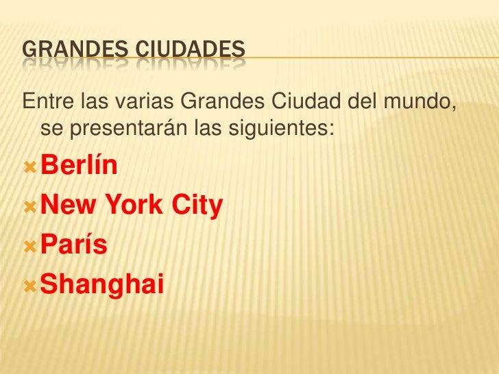 GRANDES CIUDADESEntre las varias Grandes Ciudad del mundo, se presentarán las siguientes: Berlín New  York City París ...