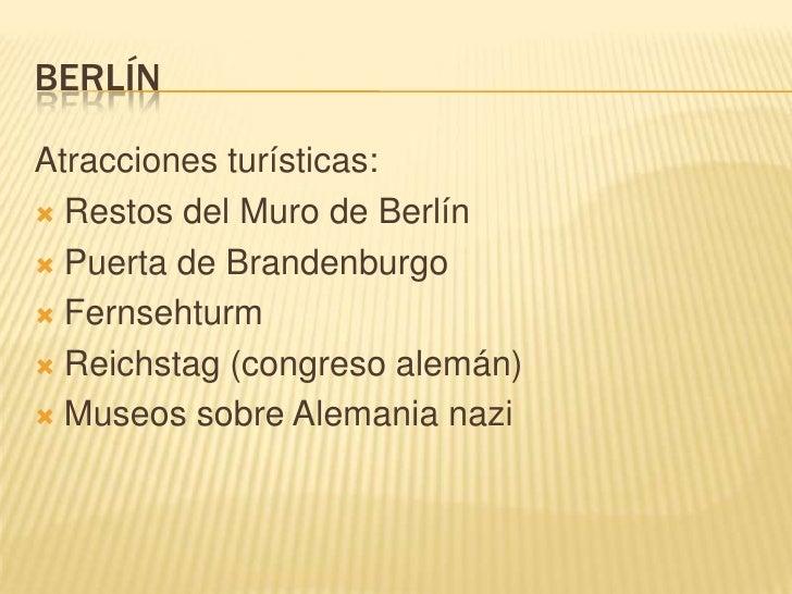BERLÍNAtracciones turísticas: Restos del Muro de Berlín Puerta de Brandenburgo Fernsehturm Reichstag (congreso alemán)...