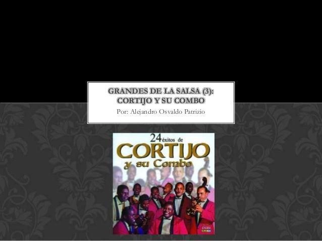 GRANDES DE LA SALSA (3):  CORTIJO Y SU COMBO Por: Alejandro Osvaldo Patrizio