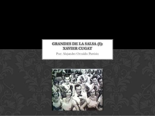 GRANDES DE LA SALSA (5):    XAVIER CUGAT Por: Alejandro Osvaldo Patrizio