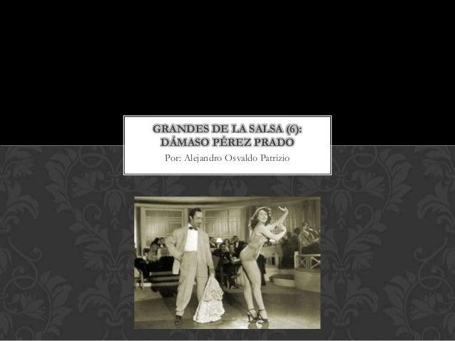 GRANDES DE LA SALSA (6): DÁMASO PÉREZ PRADO Por: Alejandro Osvaldo Patrizio