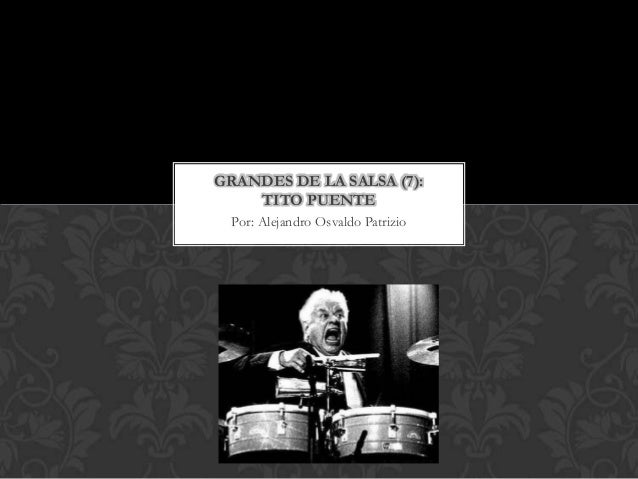 GRANDES DE LA SALSA (7):    TITO PUENTE Por: Alejandro Osvaldo Patrizio