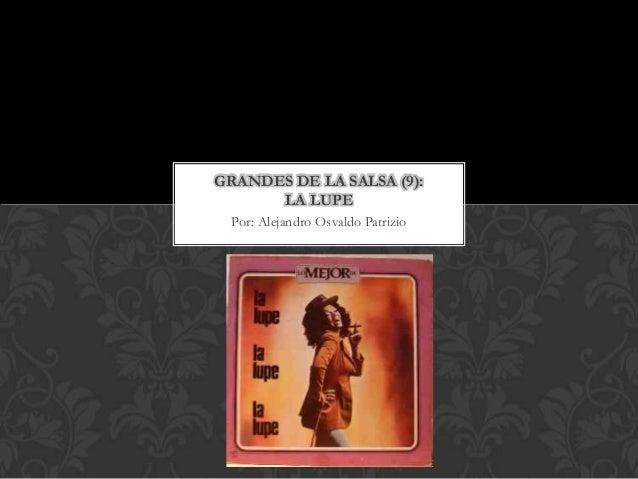 GRANDES DE LA SALSA (9):      LA LUPE Por: Alejandro Osvaldo Patrizio