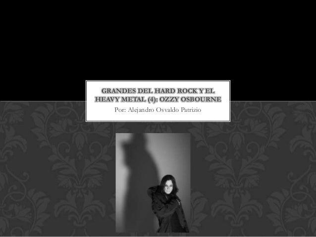 GRANDES DEL HARD ROCK Y ELHEAVY METAL (4): OZZY OSBOURNE    Por: Alejandro Osvaldo Patrizio