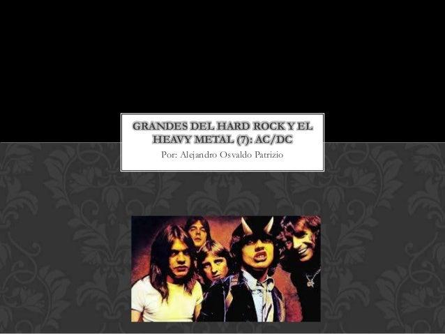 GRANDES DEL HARD ROCK Y EL   HEAVY METAL (7): AC/DC    Por: Alejandro Osvaldo Patrizio