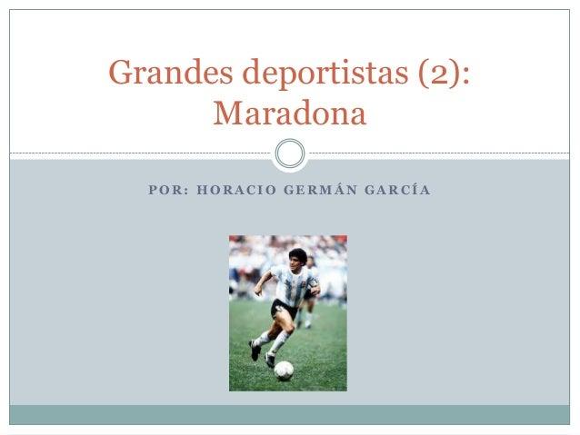 Grandes deportistas (2):      Maradona  POR: HORACIO GERMÁN GARCÍA