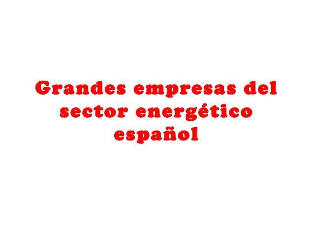 Grandes empresas delsector energéticoespañol