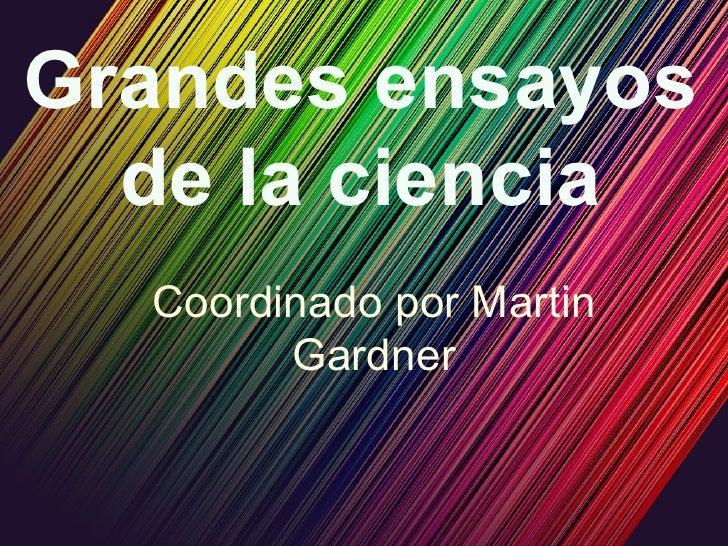 Grandes ensayos   de la ciencia   Coordinado por Martin         Gardner