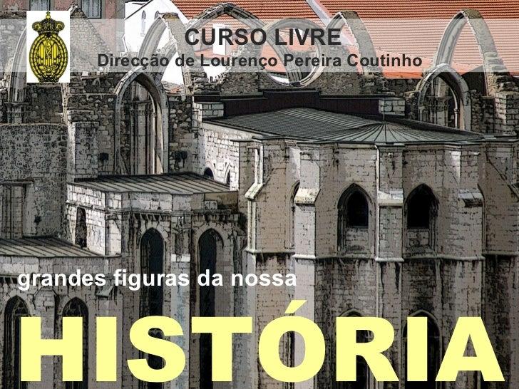 CURSO LIVRE      Direcção de Lourenço Pereira Coutinhograndes figuras da nossaHISTÓRIA