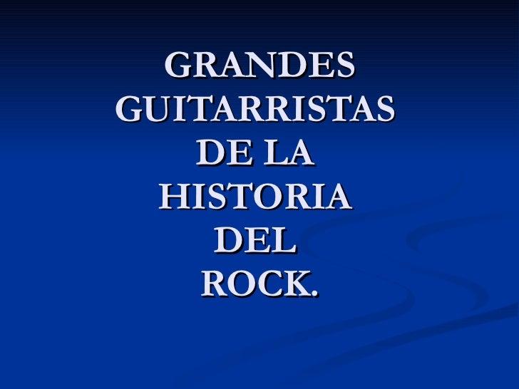 GRANDES GUITARRISTAS  DE LA  HISTORIA  DEL  ROCK.