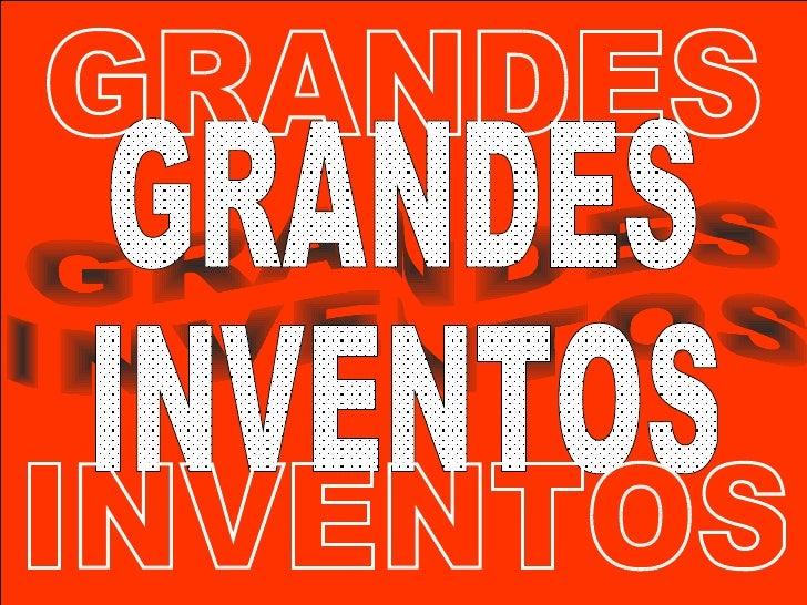 GRANDES INVENTOS GRANDES INVENTOS GRANDES INVENTOS GRANDES INVENTOS