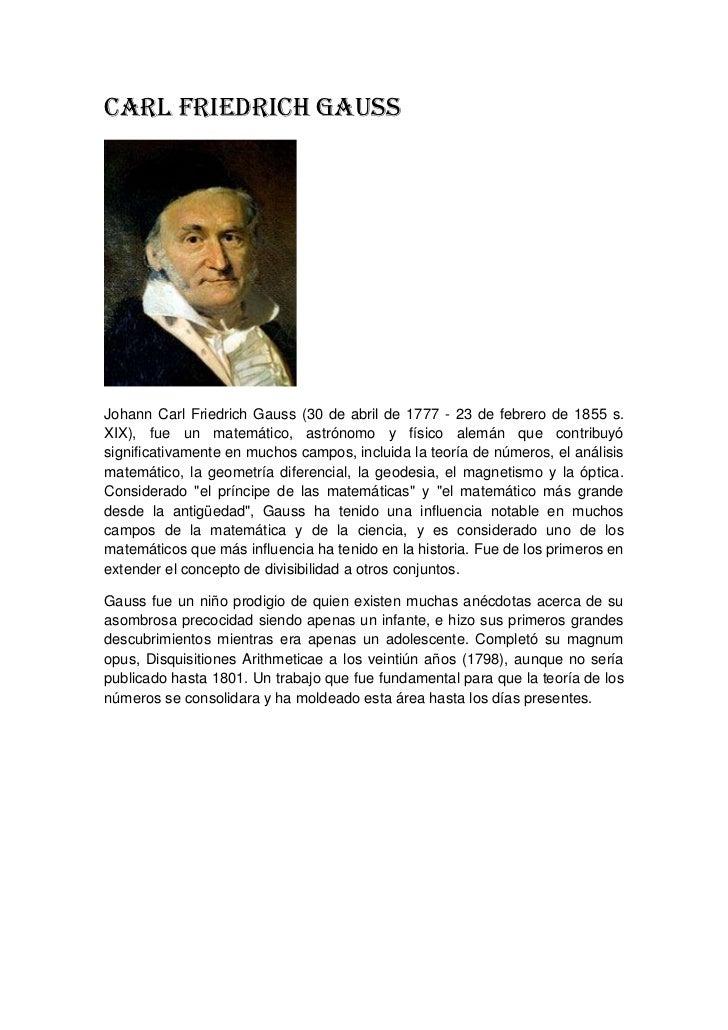 CARL FRIEDRICH GAUSSJohann Carl Friedrich Gauss (30 de abril de 1777 - 23 de febrero de 1855 s.XIX), fue un matemático, as...