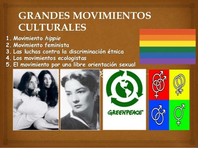 GRANDES MOVIMIENTOS CULTURALES 1. 2. 3. 4. 5.  Movimiento hippie Movimiento feminista Las luchas contra la discriminación ...
