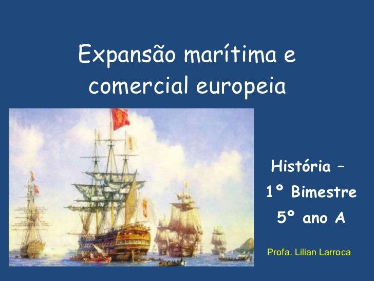 Expansão marítima e comercial europeia História –  1º Bimestre 5º ano A Profa. Lilian Larroca