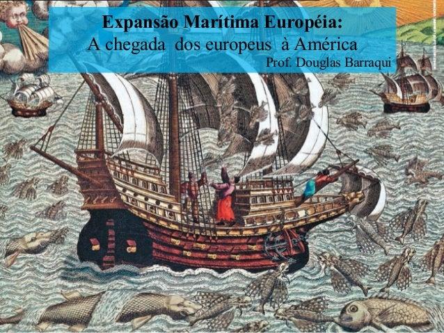 Expansão Marítima Européia: A chegada dos europeus à América Prof. Douglas Barraqui