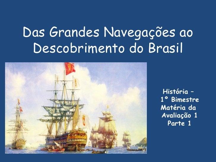 Das Grandes Navegações ao Descobrimento do Brasil História –  1º Bimestre Matéria da  Avaliação 1 Parte 1