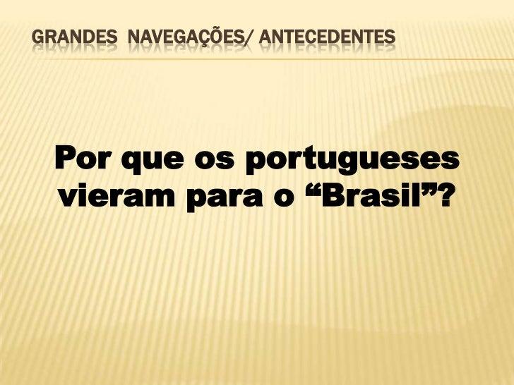 """GRANDES NAVEGAÇÕES/ ANTECEDENTES Por que os portugueses vieram para o """"Brasil""""?"""