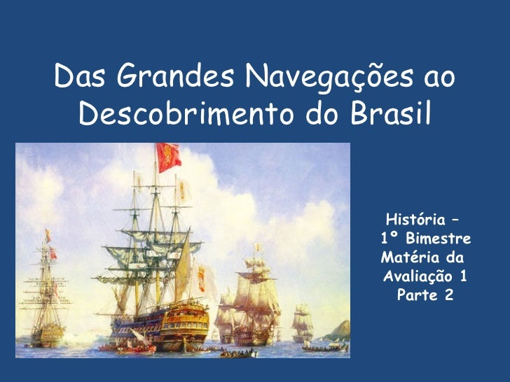 Das Grandes Navegações ao Descobrimento do Brasil História –  1º Bimestre Matéria da  Avaliação 1 Parte 2